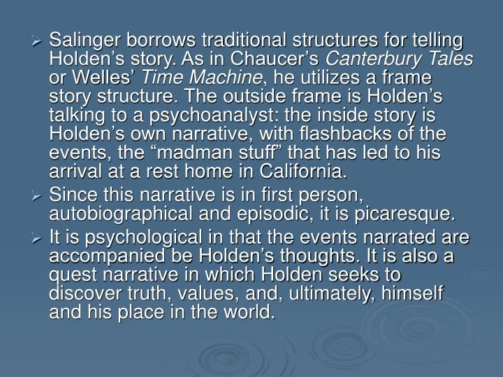 Salinger borrows traditional structures for telling Holden's story. As in Chaucer's