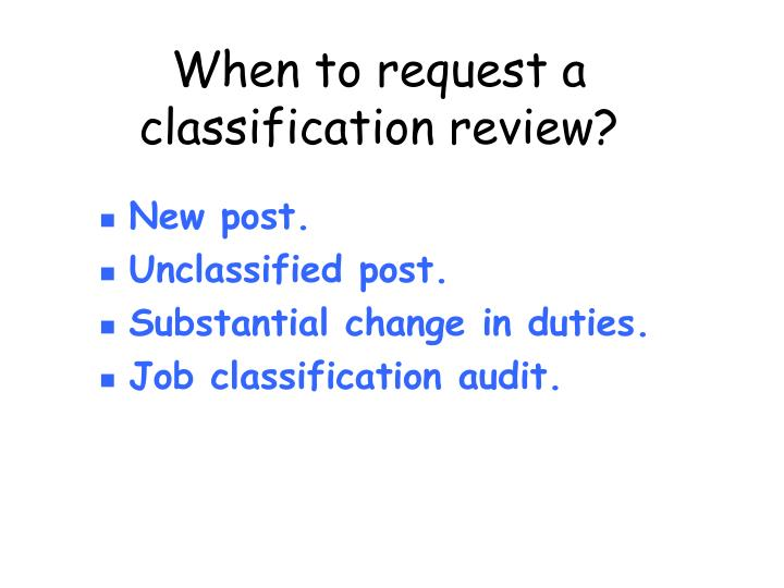 When to request a classification review?