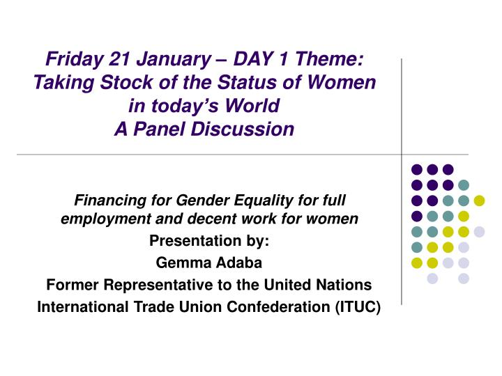 Friday 21 January – DAY 1 Theme: Taking Stock of the Status of Women in today's World