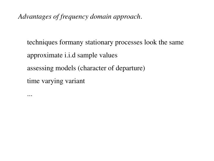 Advantages of frequency domain approach