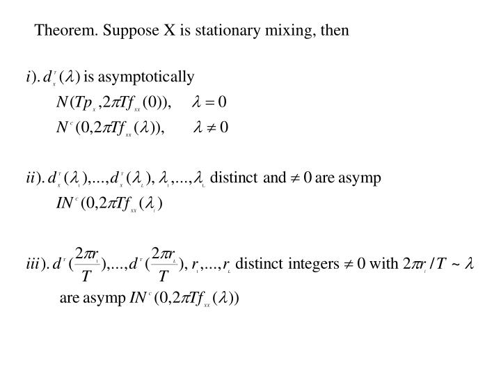 Theorem. Suppose X is stationary mixing, then