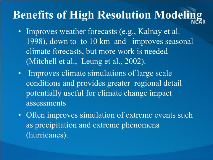 Benefits of High Resolution Modeling