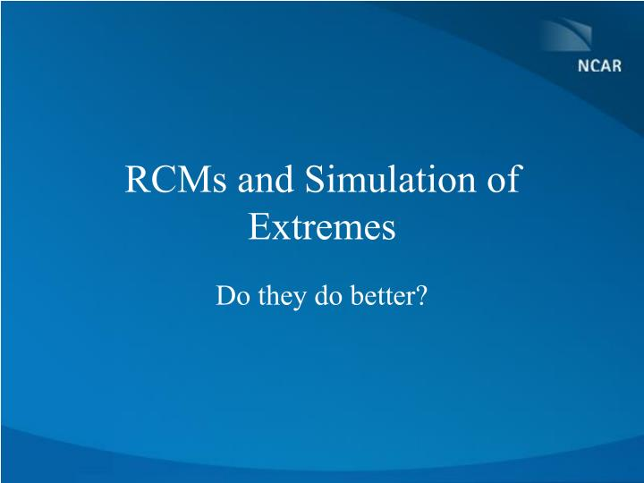 RCMs and Simulation of Extremes