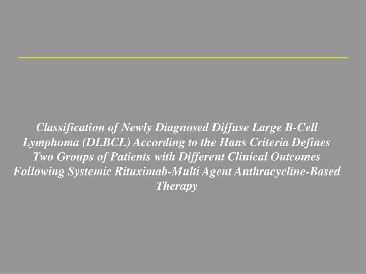 Classification of Newly Diagnosed Diffuse Large B-Cell Lymphoma (DLBCL) According to the Hans Criter...