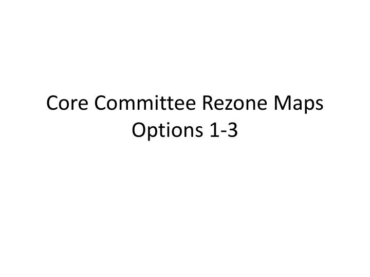 core committee rezone maps options 1 3