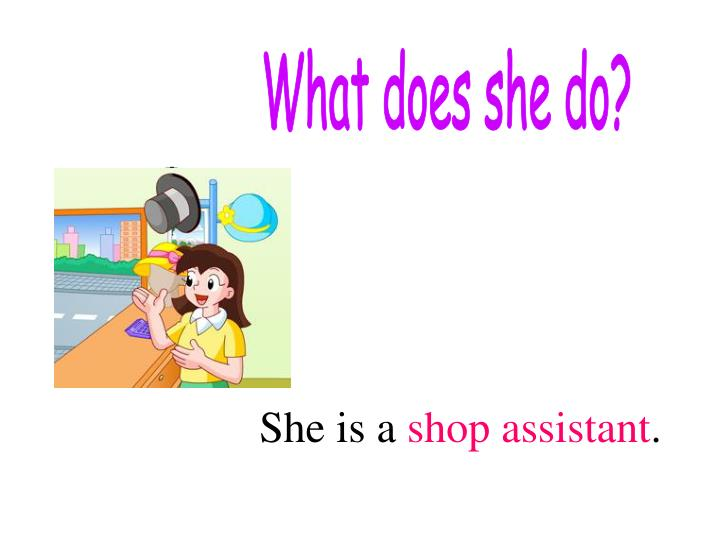What does she do?