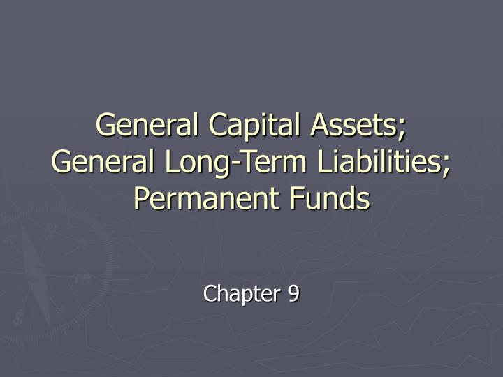 General capital assets general long term liabilities permanent funds