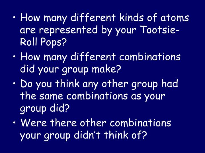 How many different kinds of atoms are represented by your Tootsie-Roll Pops?