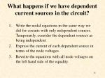 what happens if we have dependent current sources in the circuit