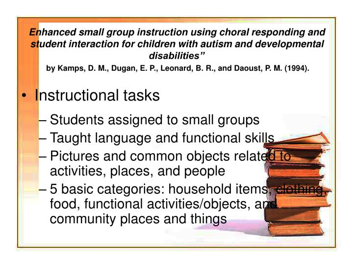 """Enhanced small group instruction using choral responding and student interaction for children with autism and developmental disabilities"""""""
