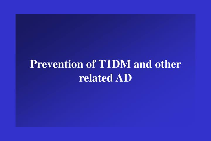 Prevention of T1DM and other related AD