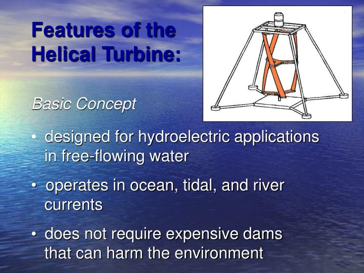 Features of the Helical Turbine: