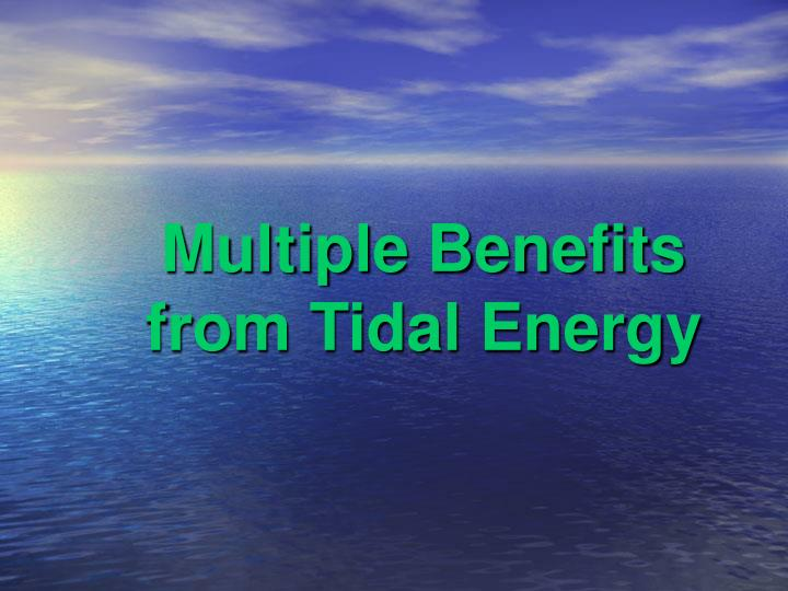 Multiple Benefits from Tidal Energy