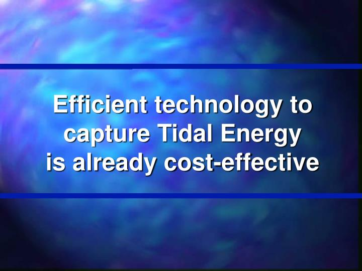 Efficient technology to capture Tidal Energy
