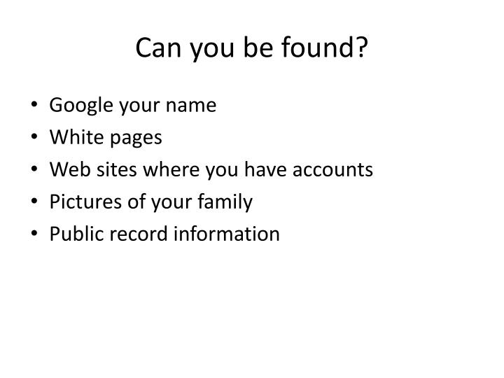 Can you be found?