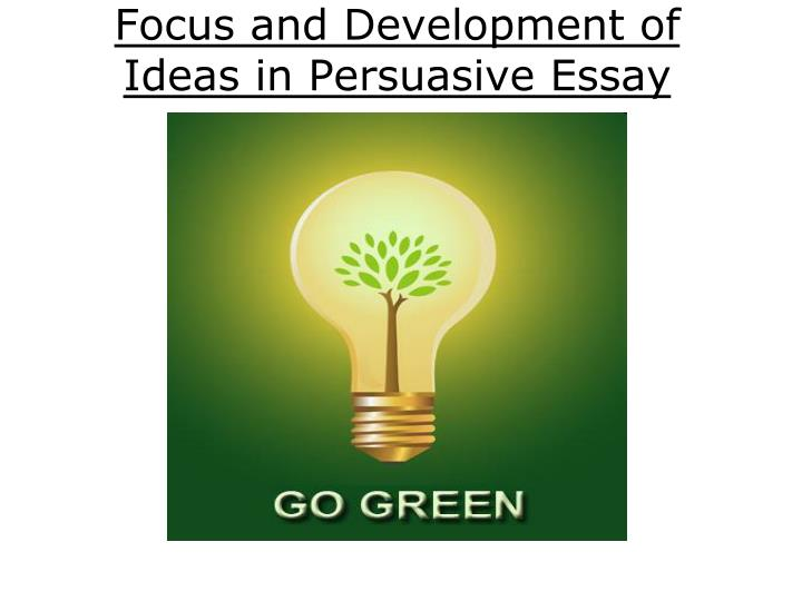 Focus and Development of Ideas in Persuasive Essay