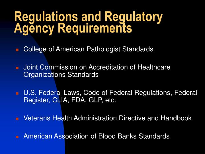 Regulations and Regulatory Agency Requirements