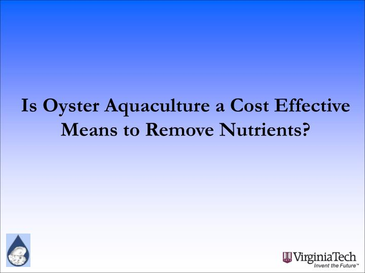 Is Oyster Aquaculture a Cost Effective Means to Remove Nutrients?