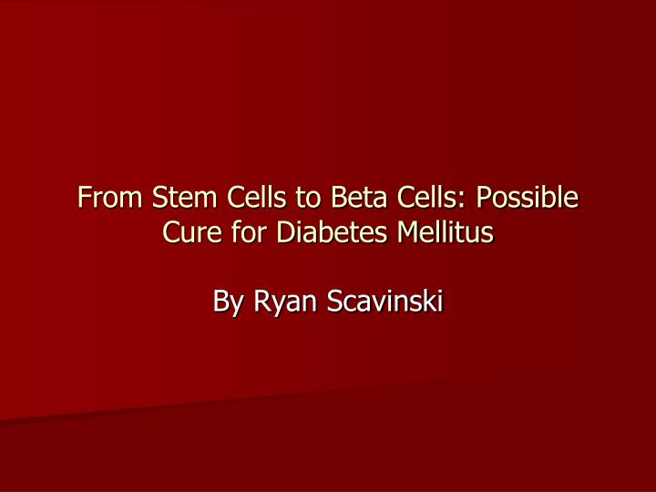 From stem cells to beta cells possible cure for diabetes mellitus