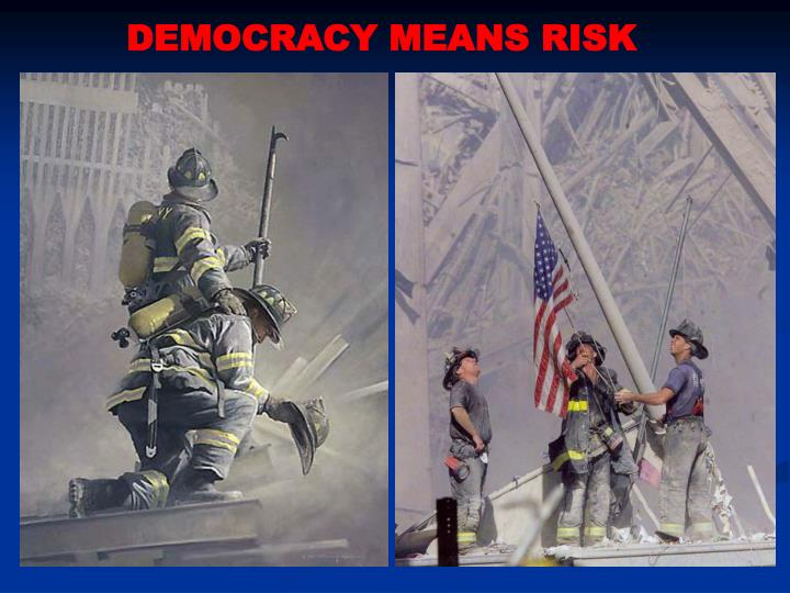 DEMOCRACY MEANS RISK