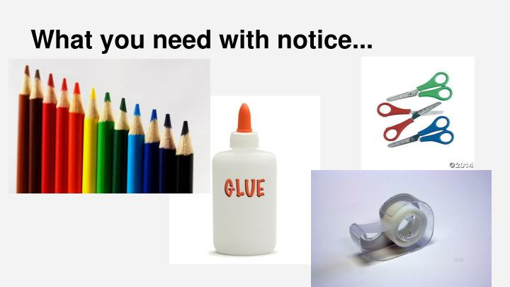 What you need with notice...