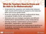 what do teachers need to know and be able to do mathematically