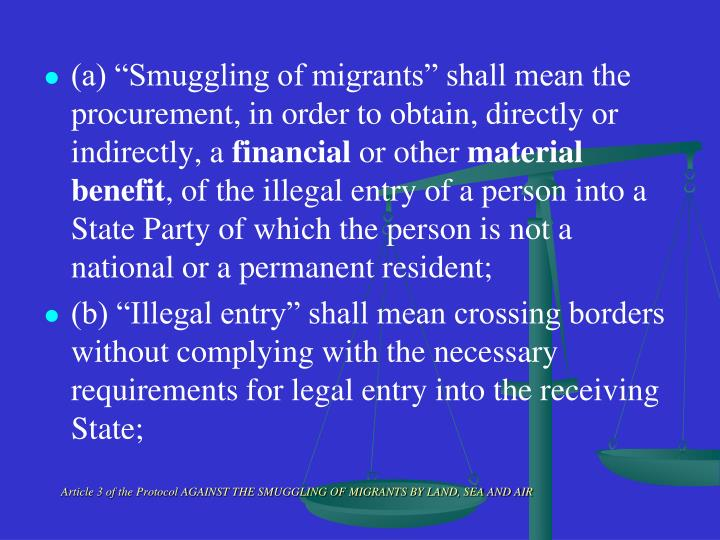 Article 3 of the Protocol AGAINST THE SMUGGLING OF MIGRANTS BY LAND, SEA AND AIR
