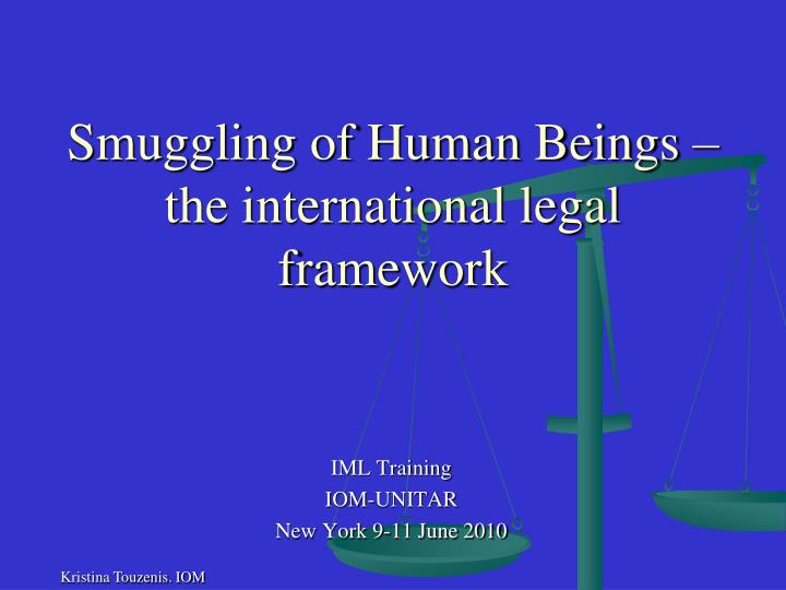 Smuggling of human beings the international legal framework
