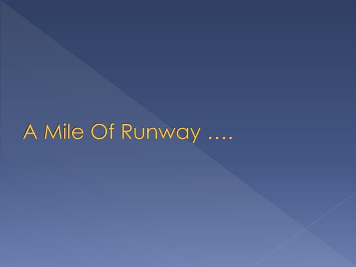 A Mile Of Runway ….