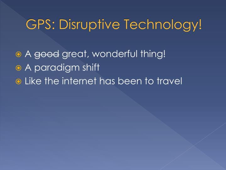 GPS: Disruptive Technology!