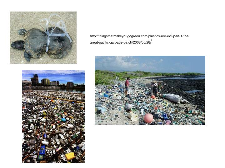 http://thingsthatmakeyougogreen.com/plastics-are-evil-part-1-the-great-pacific-garbage-patch/2008/05/28
