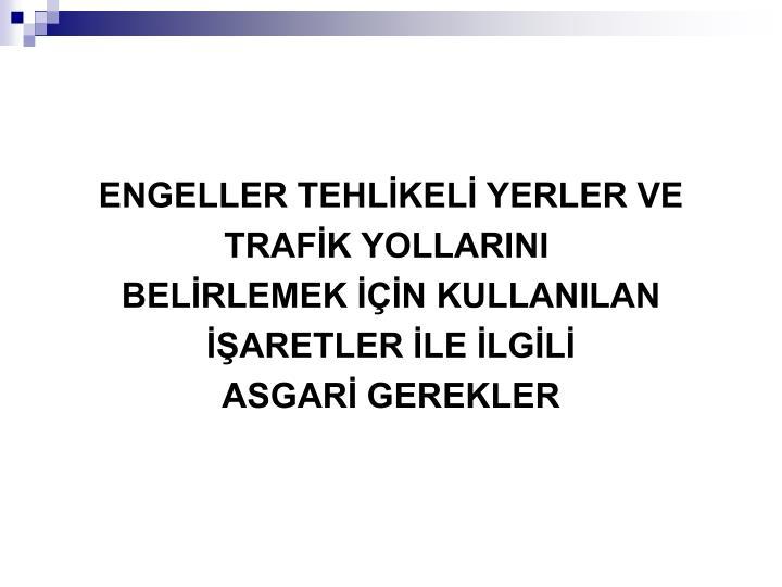 ENGELLER TEHLİKELİ YERLER VE