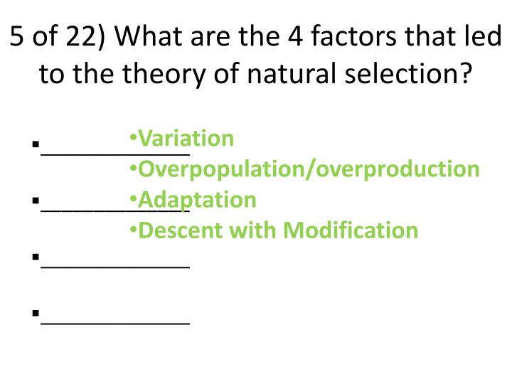 5 of 22) What are the 4 factors that led to the theory of natural selection?