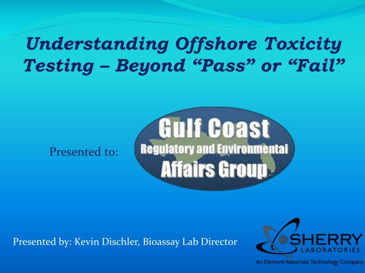 "Understanding Offshore Toxicity Testing – Beyond ""Pass"" or ""Fail"""