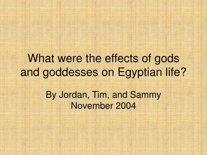 What were the effects of gods and goddesses on egyptian life