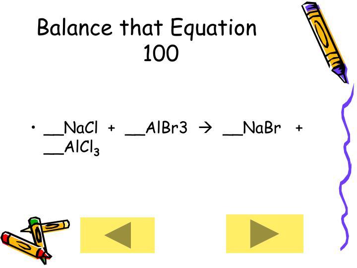 Balance that Equation     100