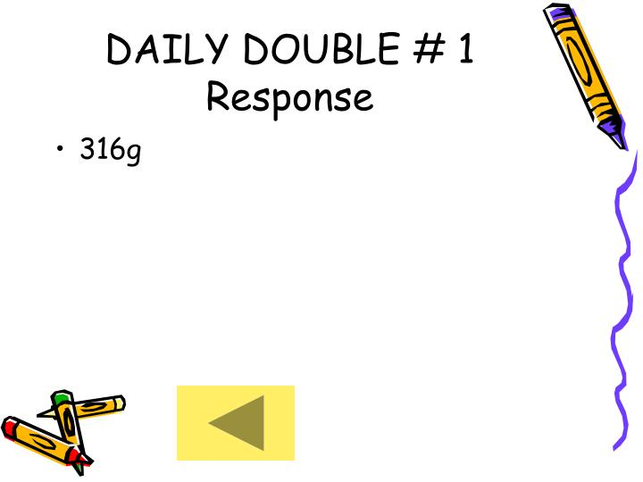 DAILY DOUBLE # 1 Response