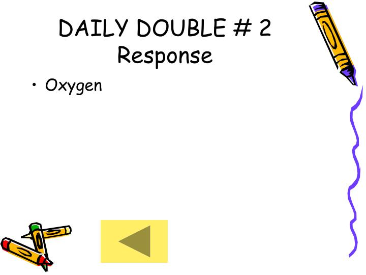 DAILY DOUBLE # 2 Response