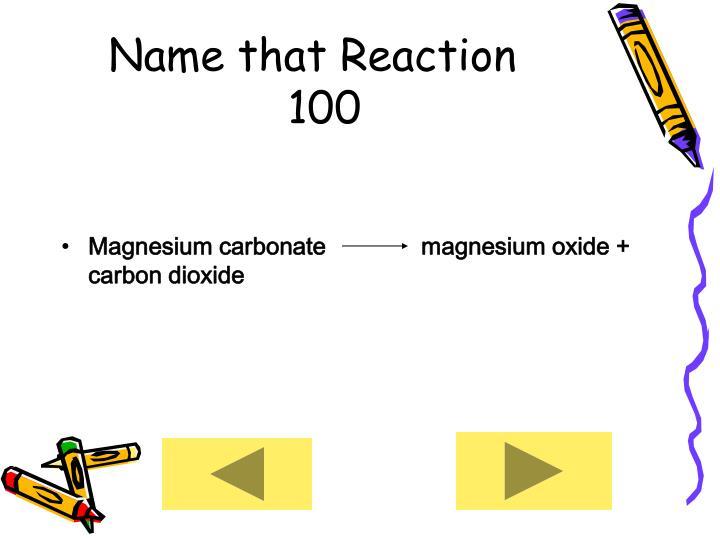 Name that Reaction     100