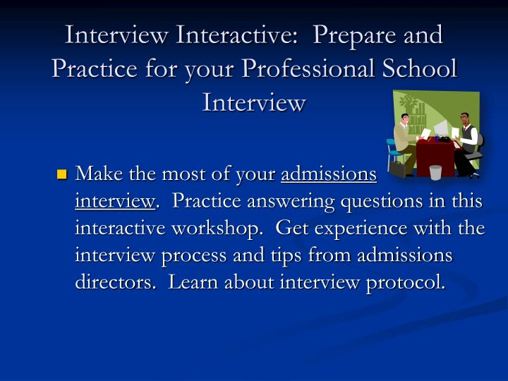 Interview Interactive: Prepare and Practice for your Professional School Interview