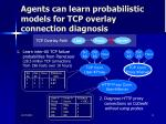 agents can learn probabilistic models for tcp overlay connection diagnosis