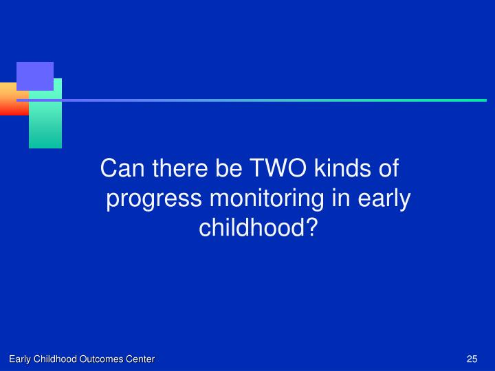 Can there be TWO kinds of progress monitoring in early childhood?