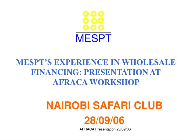Mespt s experience in wholesale financing presentation at afraca workshop