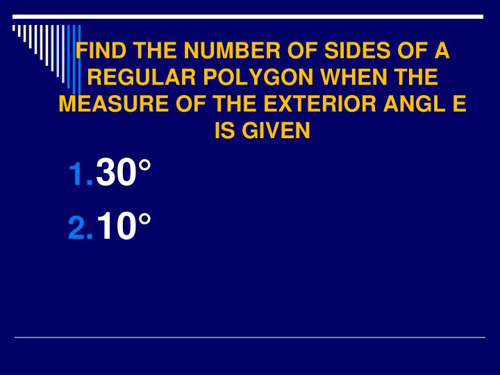 FIND THE NUMBER OF SIDES OF A REGULAR POLYGON WHEN THE  MEASURE OF THE EXTERIOR ANGL E IS GIVEN