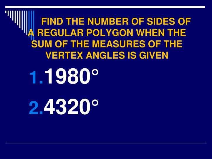FIND THE NUMBER OF SIDES OF A REGULAR POLYGON WHEN THE SUM OF THE MEASURES OF THE VERTEX ANGLES IS GIVEN