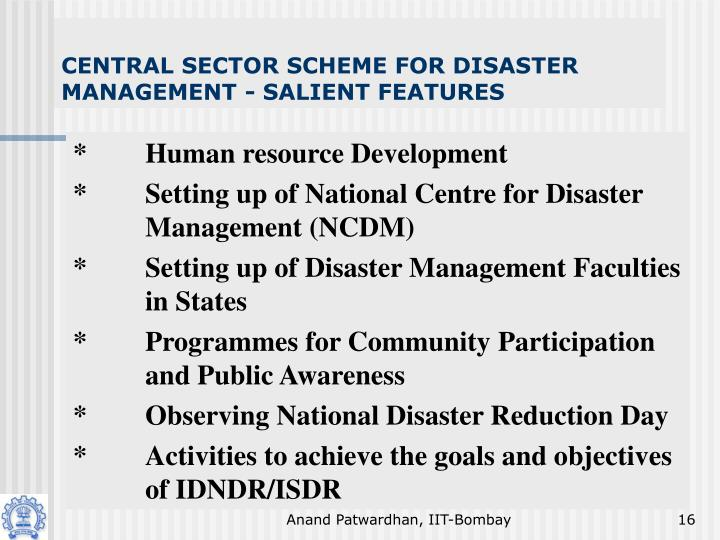 CENTRAL SECTOR SCHEME FOR DISASTER MANAGEMENT - SALIENT FEATURES