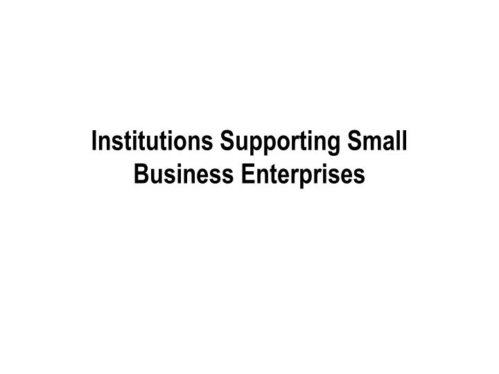 institutions supporting small business enterprises