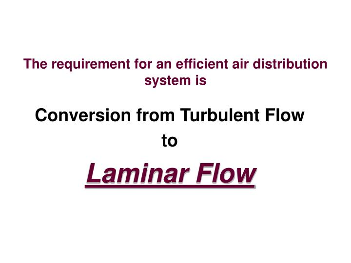 The requirement for an efficient air distribution system is