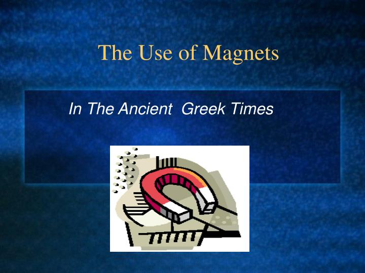 The Use of Magnets