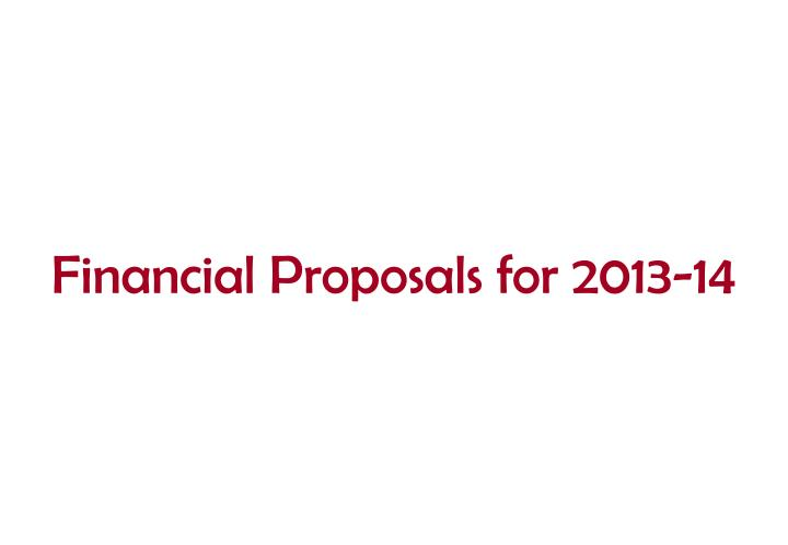 Financial Proposals for 2013-14
